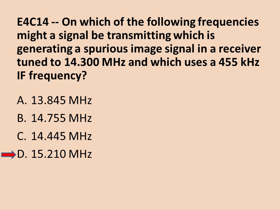 E4C14 -- On which of the following frequencies might a signal be transmitting which is generating a spurious image signal in a receiver tuned to 14.300 MHz and which uses a 455 kHz IF frequency