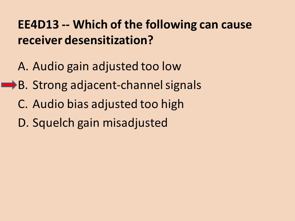 EE4D13 -- Which of the following can cause receiver desensitization