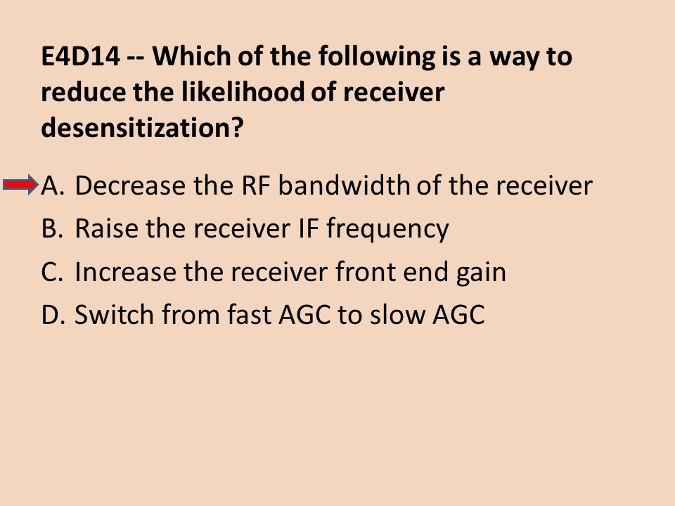 E4D14 -- Which of the following is a way to reduce the likelihood of receiver desensitization