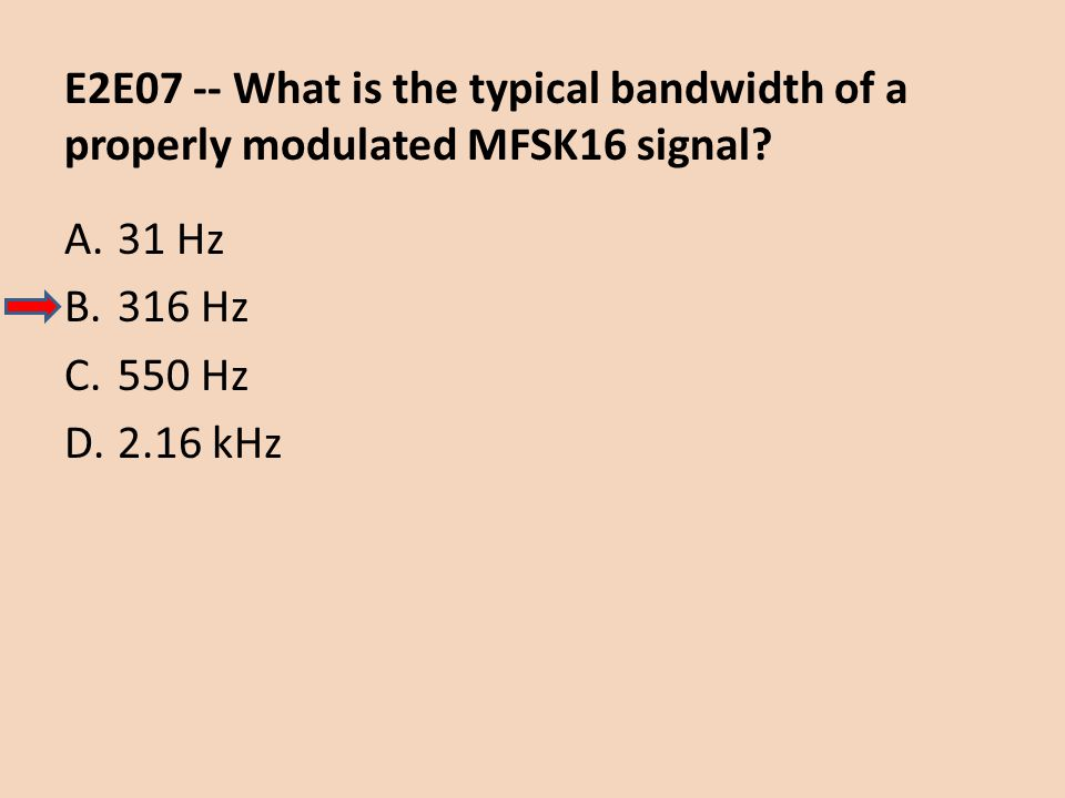 E2E07 -- What is the typical bandwidth of a properly modulated MFSK16 signal