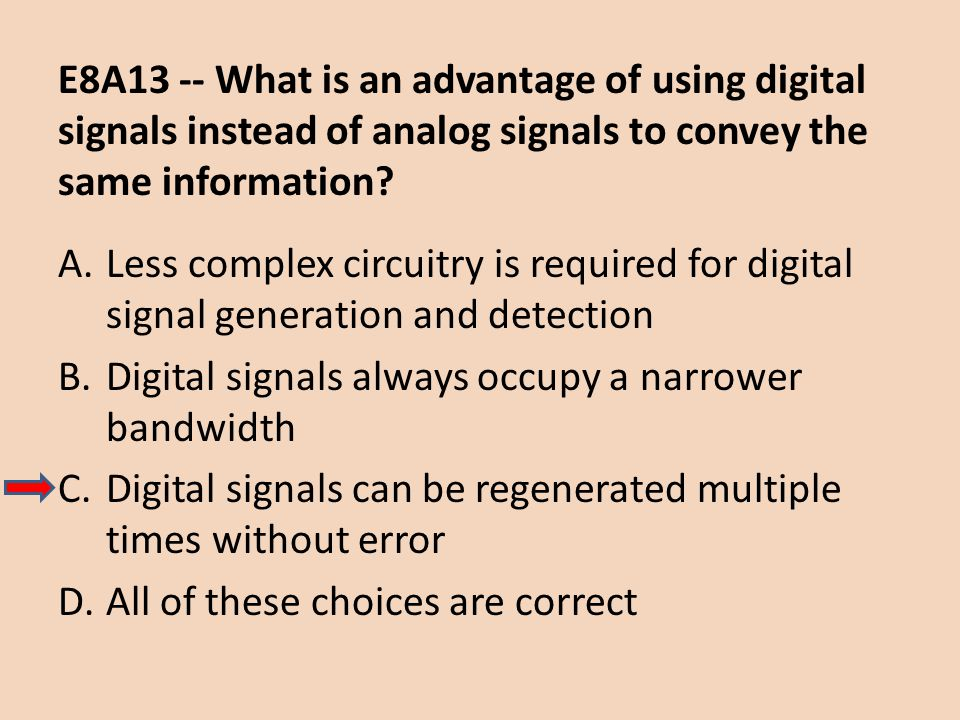 E8A13 -- What is an advantage of using digital signals instead of analog signals to convey the same information