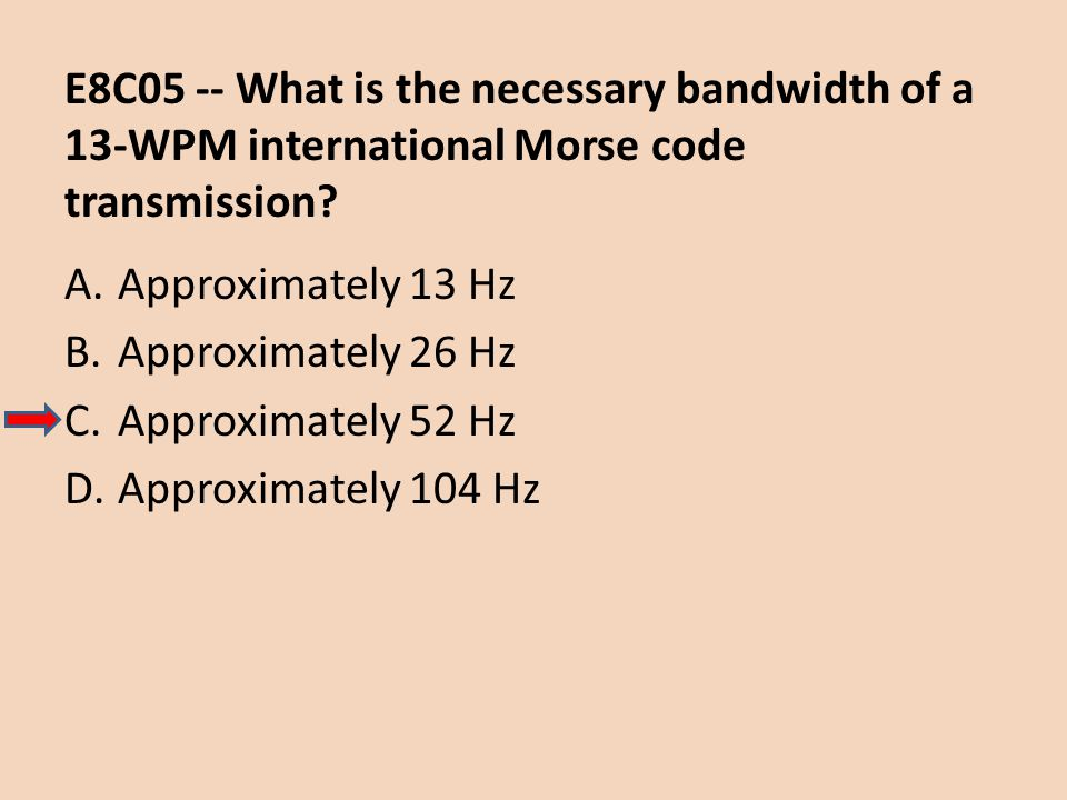 E8C05 -- What is the necessary bandwidth of a 13-WPM international Morse code transmission