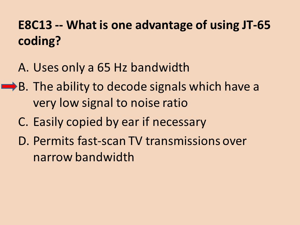 E8C13 -- What is one advantage of using JT-65 coding