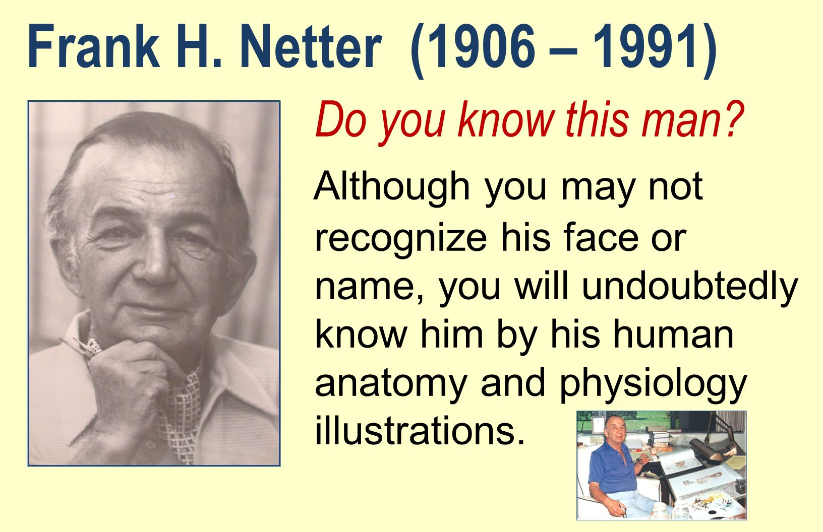 Frank H. Netter (1906 – 1991) Do you know this man
