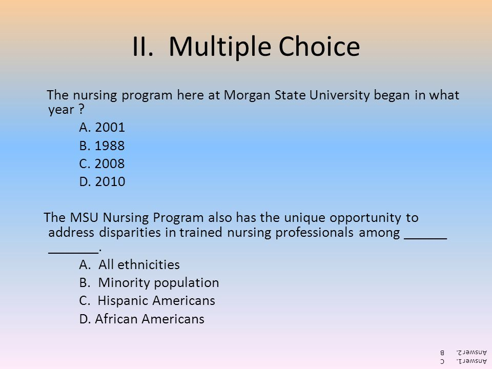II. Multiple Choice The nursing program here at Morgan State University began in what year A. 2001.