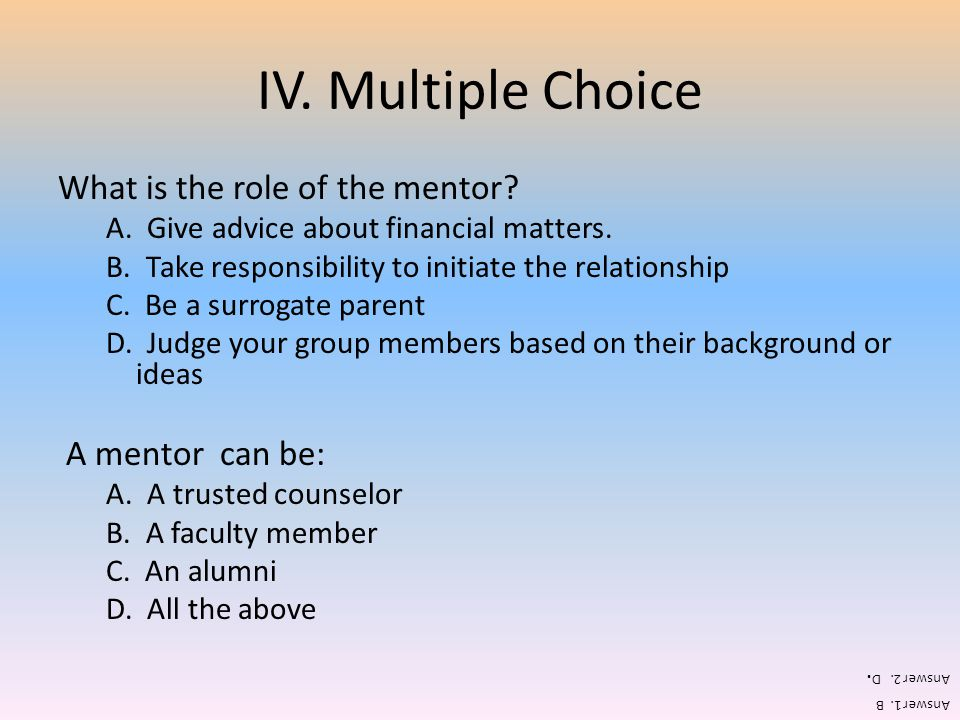 IV. Multiple Choice What is the role of the mentor A mentor can be: