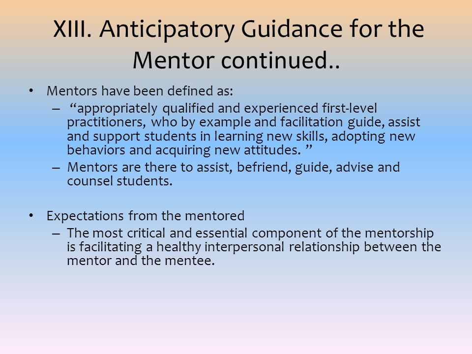 XIII. Anticipatory Guidance for the Mentor continued..