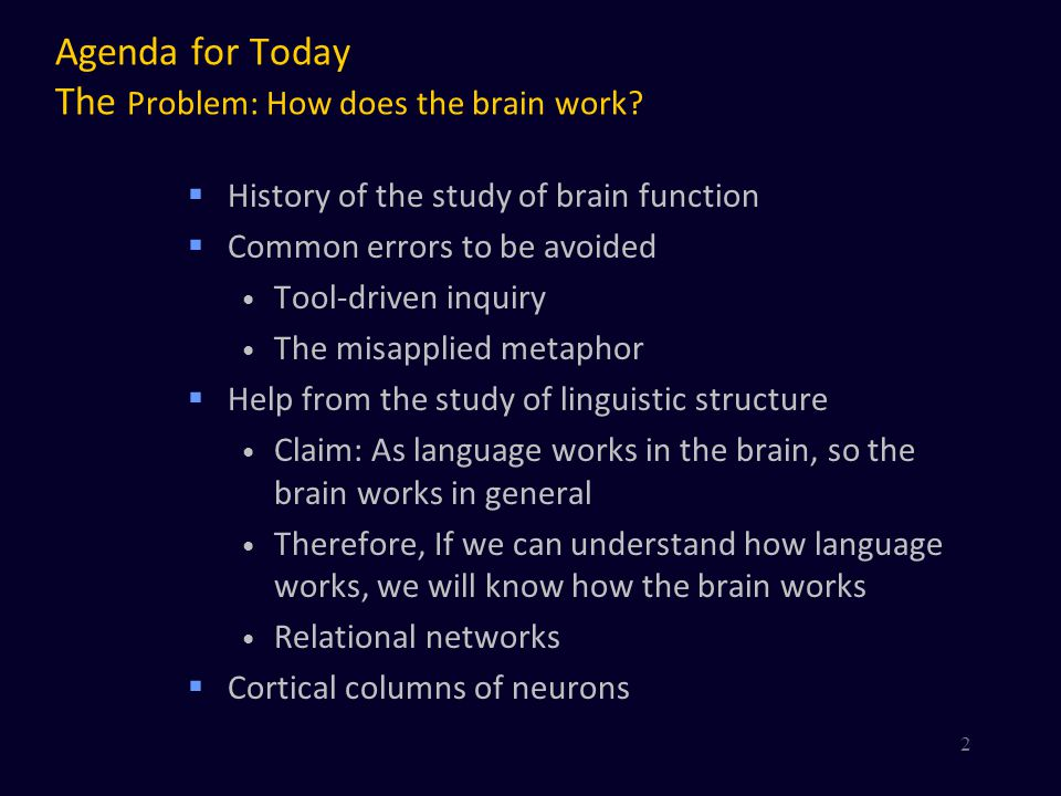 Agenda for Today The Problem: How does the brain work