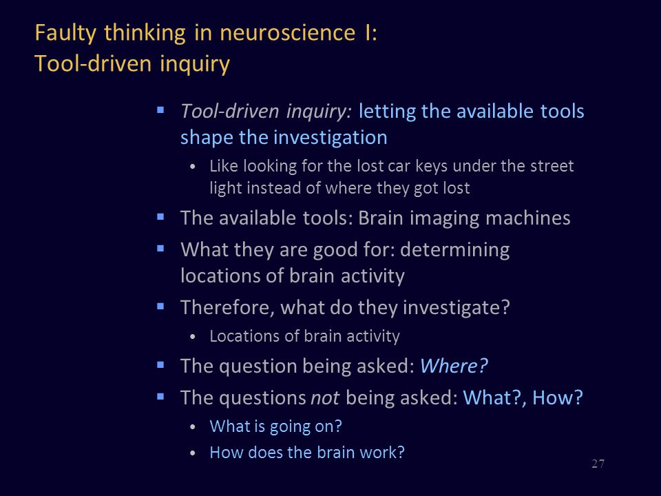 Faulty thinking in neuroscience I: Tool-driven inquiry