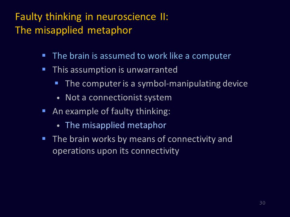 Faulty thinking in neuroscience II: The misapplied metaphor