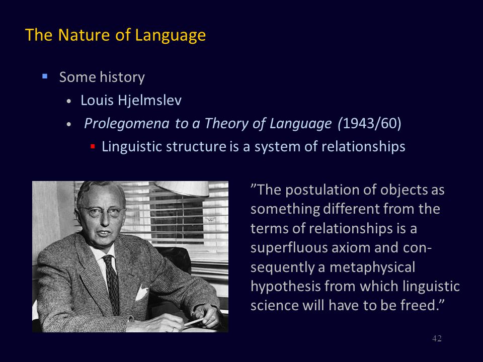 The Nature of Language Some history Louis Hjelmslev