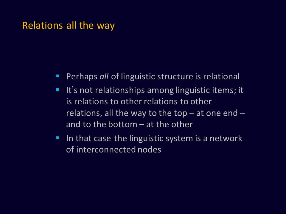 Relations all the way Perhaps all of linguistic structure is relational.