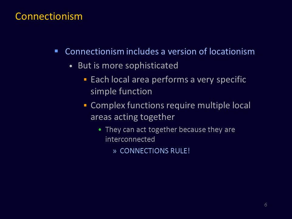 Connectionism Connectionism includes a version of locationism