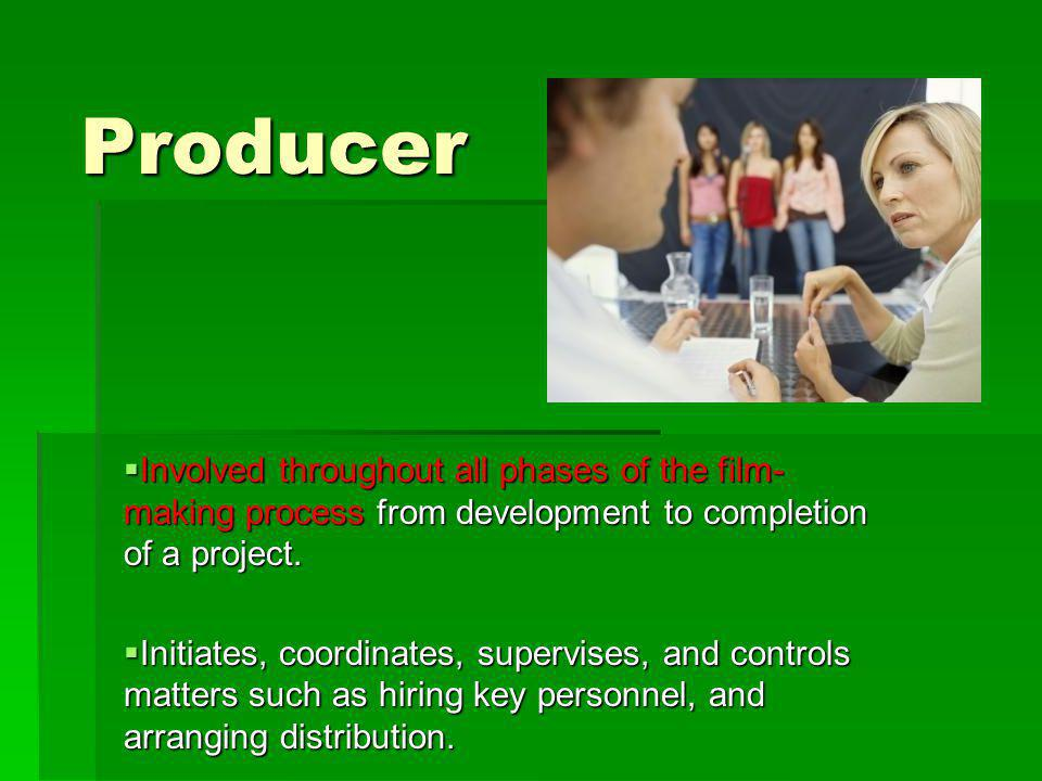 Producer Involved throughout all phases of the film- making process from development to completion of a project.