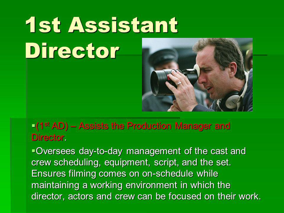 1st Assistant Director (1st AD) – Assists the Production Manager and Director.