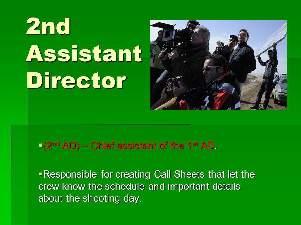 2nd Assistant Director (2nd AD) – Chief assistant of the 1st AD.