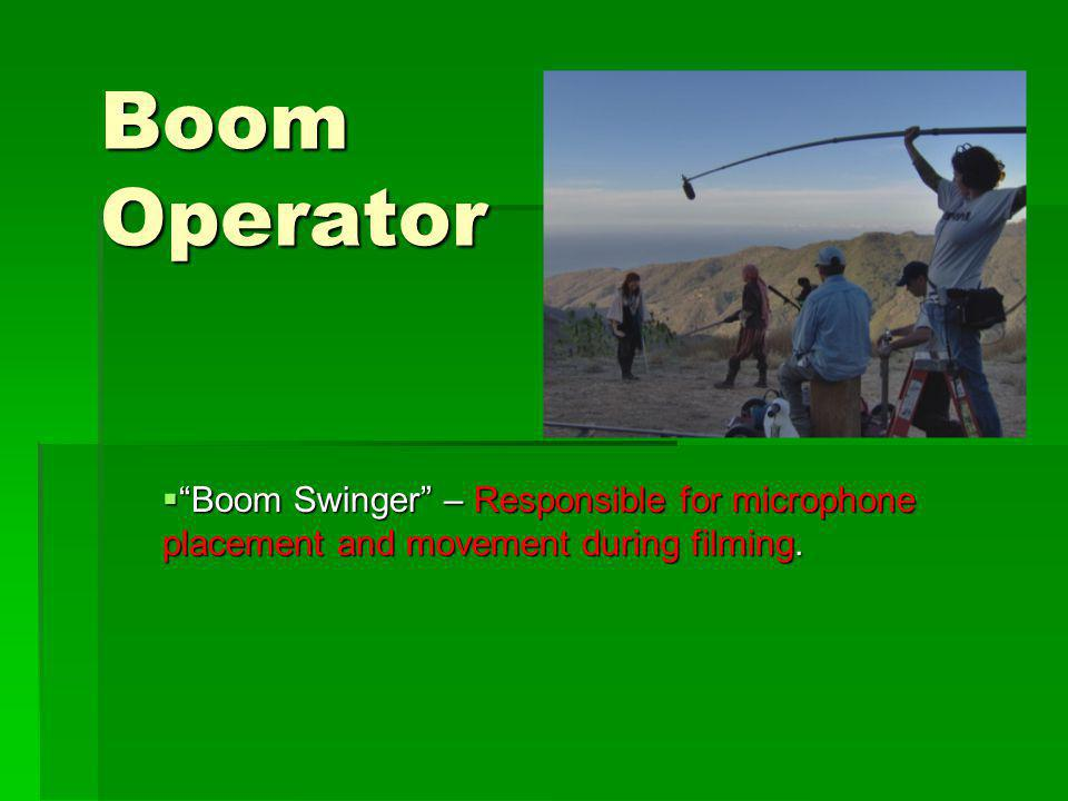 Boom Operator Boom Swinger – Responsible for microphone placement and movement during filming.