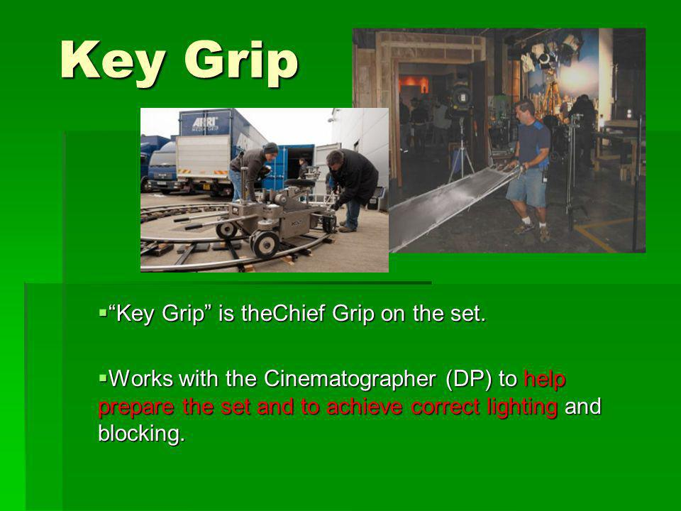 Key Grip Key Grip is theChief Grip on the set.