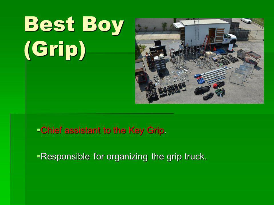 Best Boy (Grip) Chief assistant to the Key Grip.