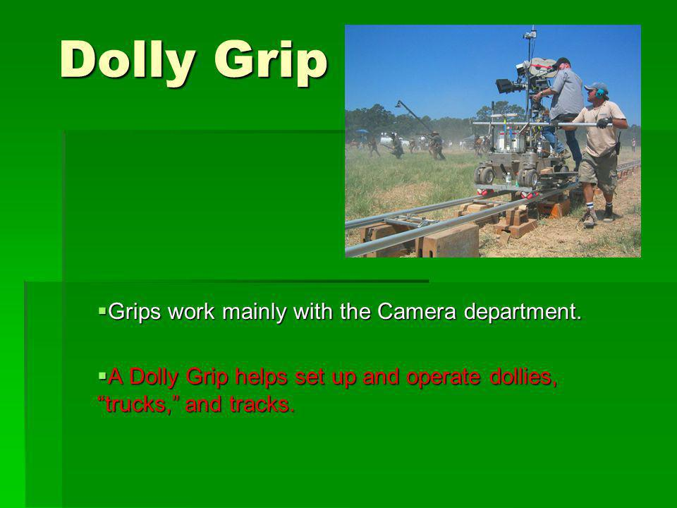 Dolly Grip Grips work mainly with the Camera department.