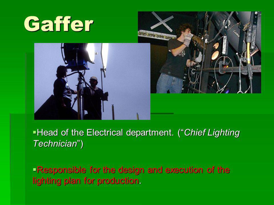 Gaffer Head of the Electrical department. ( Chief Lighting Technician )