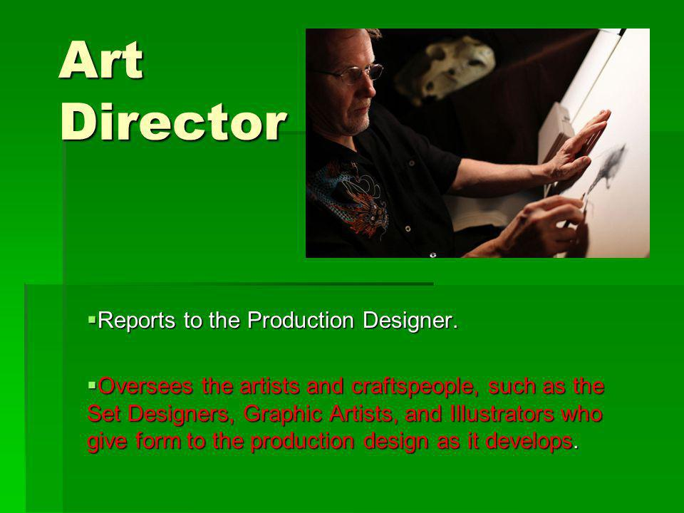 Art Director Reports to the Production Designer.