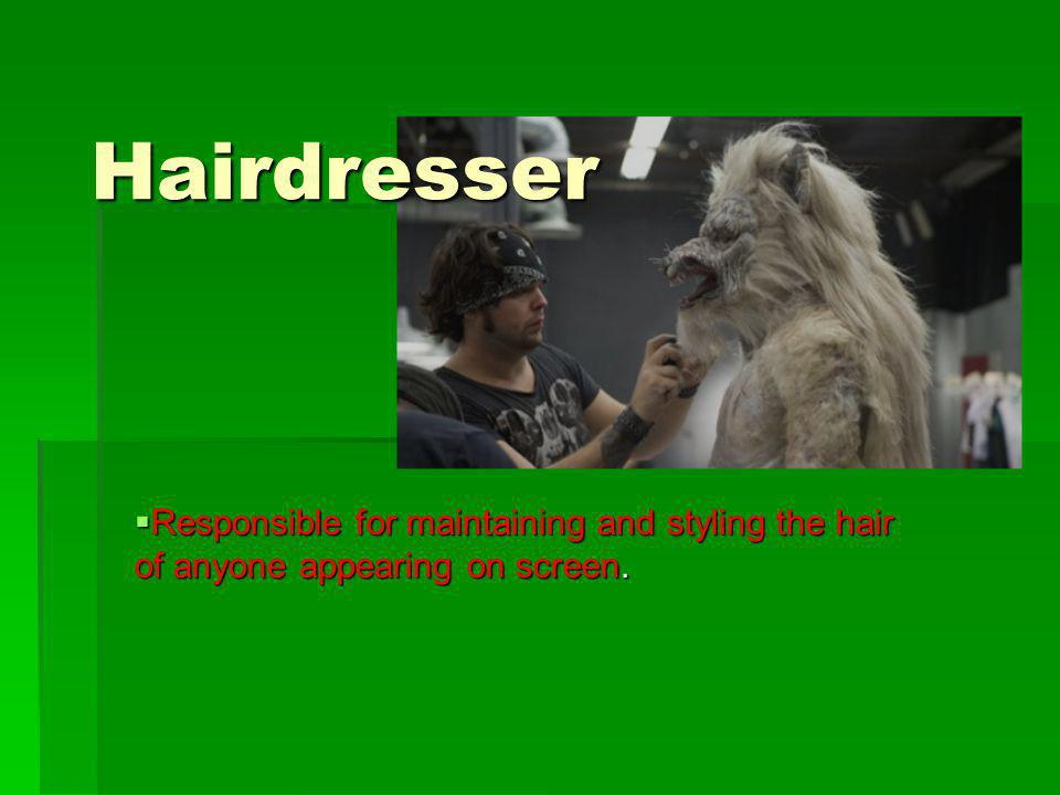 Hairdresser Responsible for maintaining and styling the hair of anyone appearing on screen.