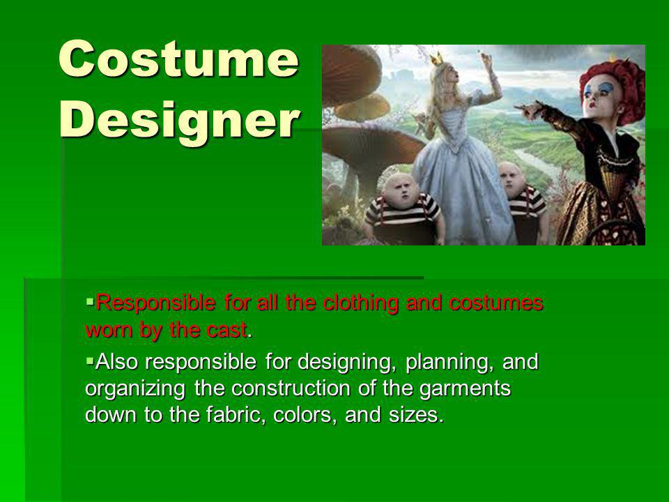 Costume Designer Responsible for all the clothing and costumes worn by the cast.