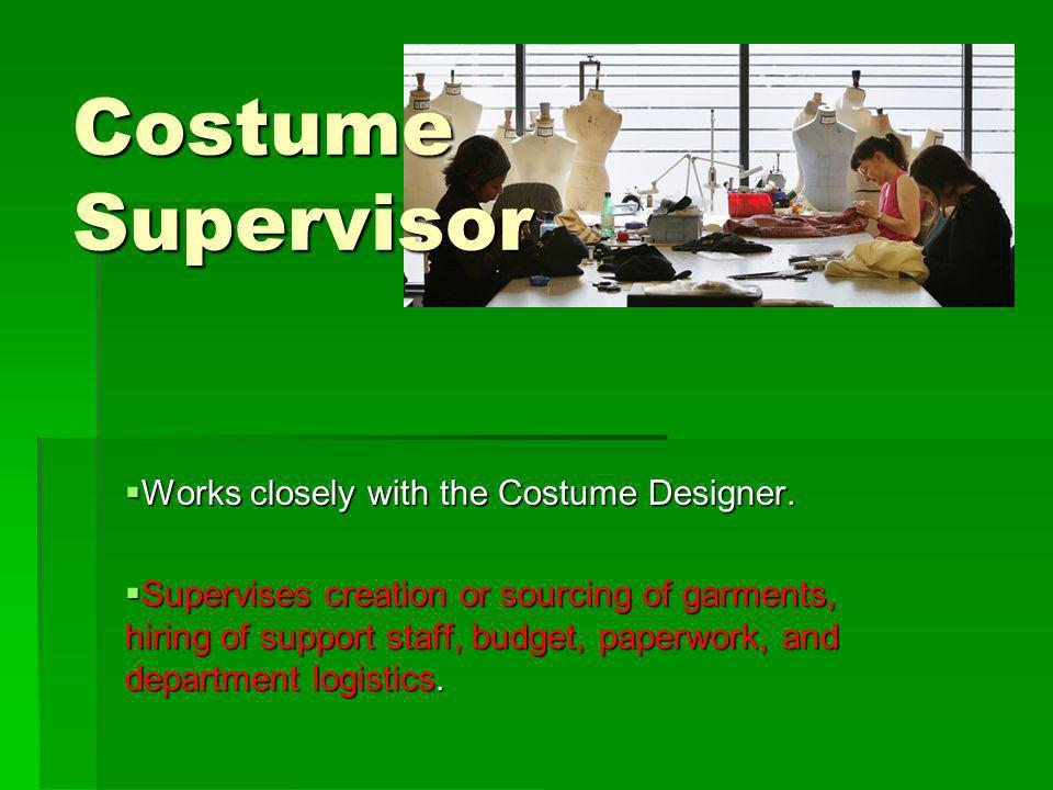 Costume Supervisor Works closely with the Costume Designer.