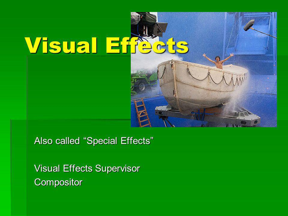 Also called Special Effects Visual Effects Supervisor Compositor