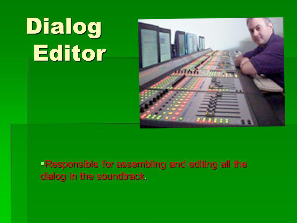Dialog Editor Responsible for assembling and editing all the dialog in the soundtrack.