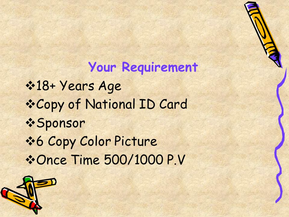 Your Requirement 18+ Years Age. Copy of National ID Card.