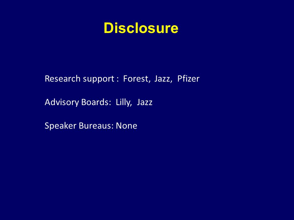 Disclosure Research support : Forest, Jazz, Pfizer