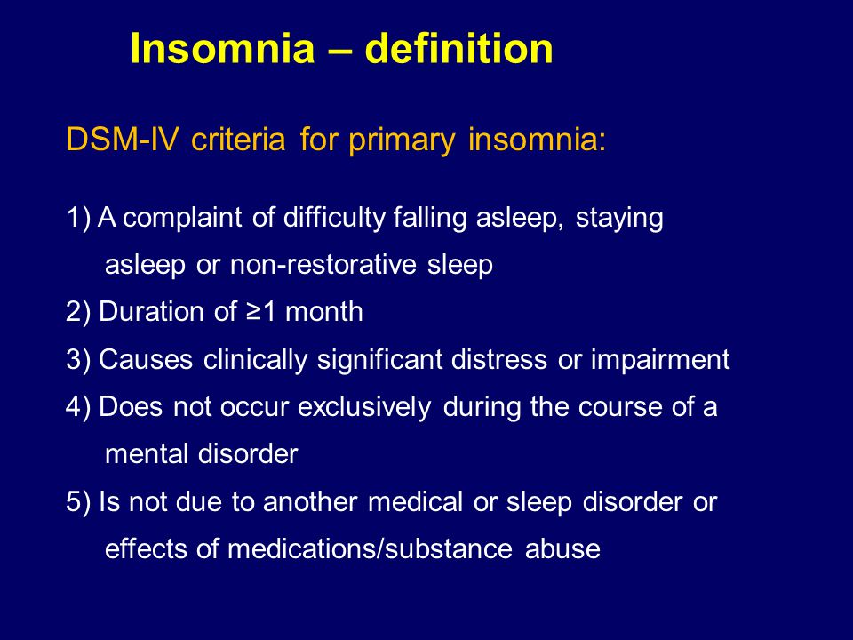 Insomnia – definition DSM-IV criteria for primary insomnia: