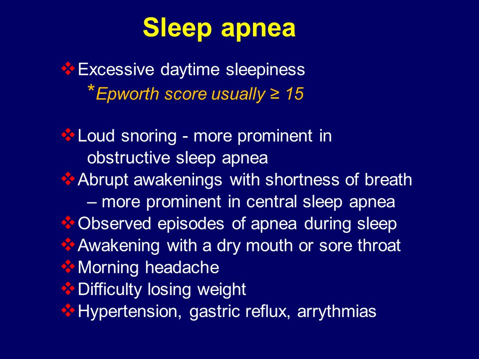 Sleep apnea Excessive daytime sleepiness *Epworth score usually ≥ 15