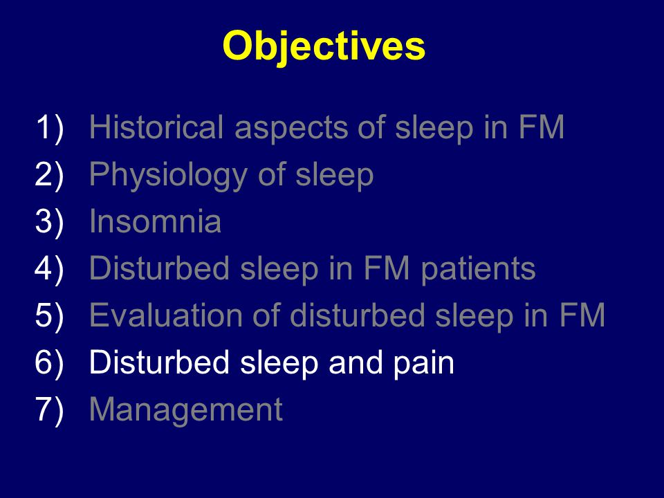 Objectives Historical aspects of sleep in FM Physiology of sleep