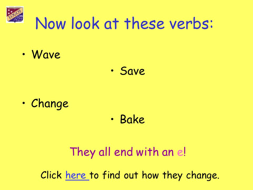 Now look at these verbs: