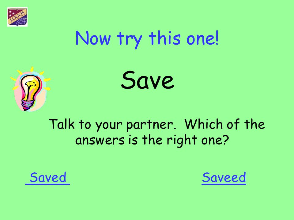 Talk to your partner. Which of the answers is the right one