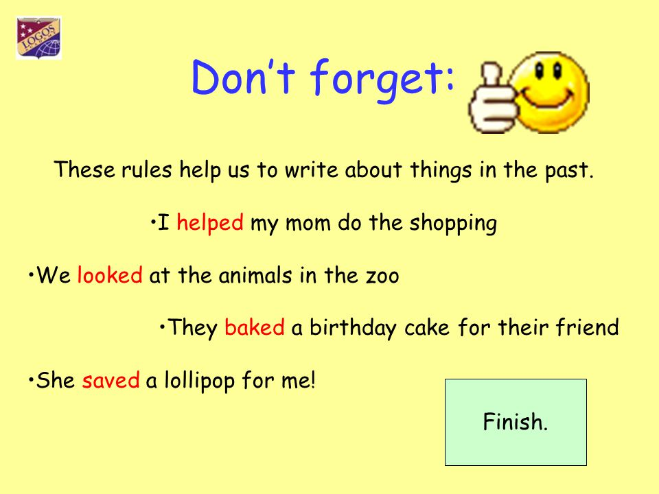 Don't forget: These rules help us to write about things in the past.