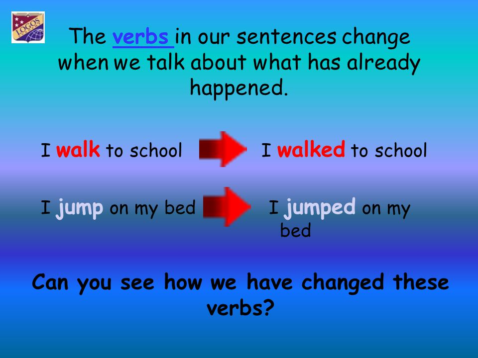 Can you see how we have changed these verbs