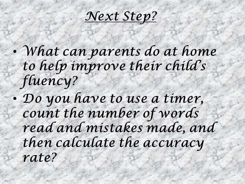 Next Step What can parents do at home to help improve their child's fluency