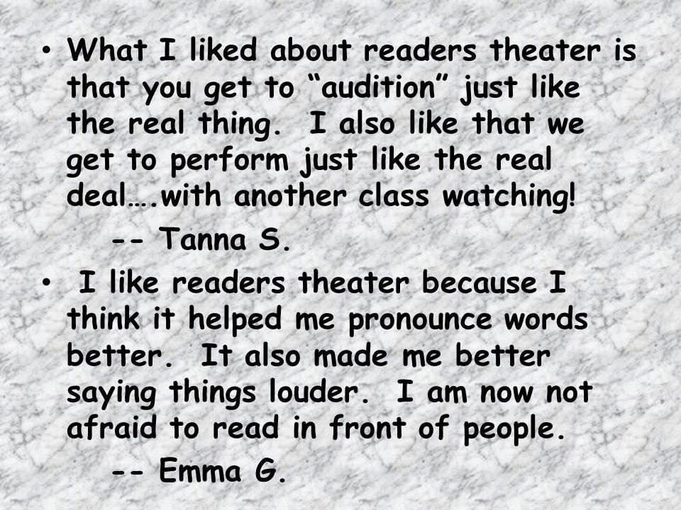 What I liked about readers theater is that you get to audition just like the real thing. I also like that we get to perform just like the real deal….with another class watching!