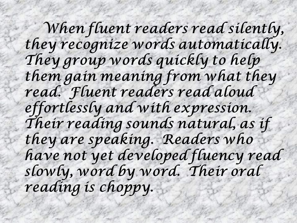 When fluent readers read silently, they recognize words automatically