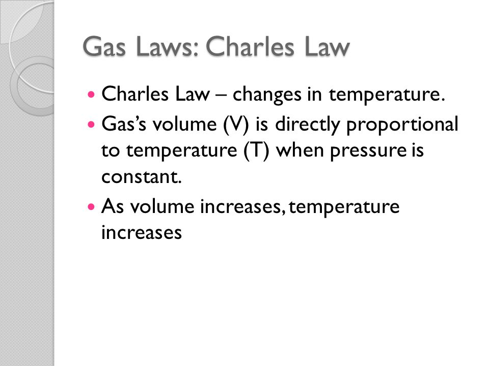 Gas Laws: Charles Law Charles Law – changes in temperature.