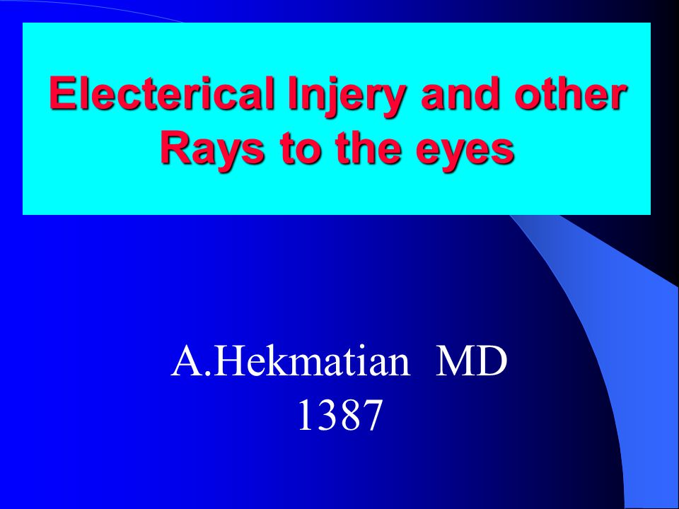 Electerical Injery and other Rays to the eyes