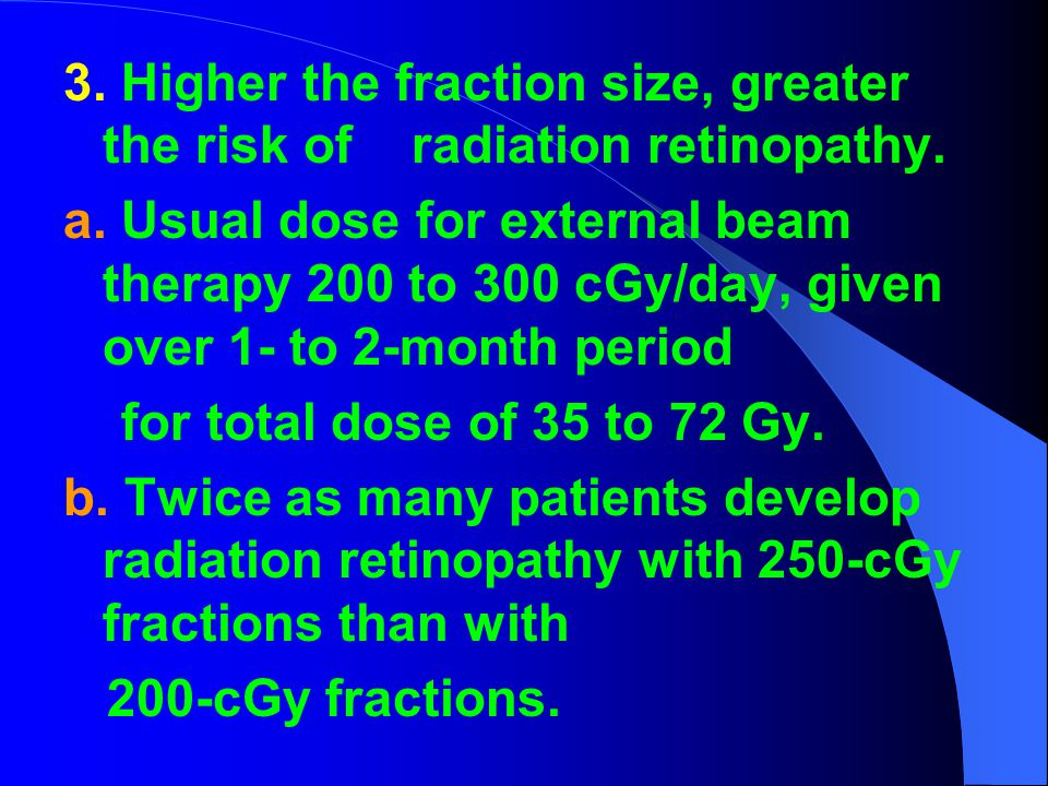 3. Higher the fraction size, greater the risk of radiation retinopathy.
