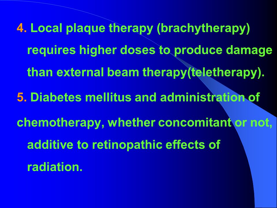 4. Local plaque therapy (brachytherapy) requires higher doses to produce damage than external beam therapy(teletherapy).