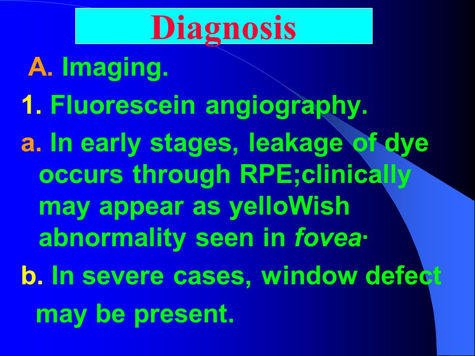Diagnosis A. Imaging. 1. Fluorescein angiography.