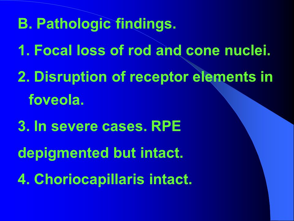 B. Pathologic findings. 1. Focal loss of rod and cone nuclei. 2. Disruption of receptor elements in foveola.