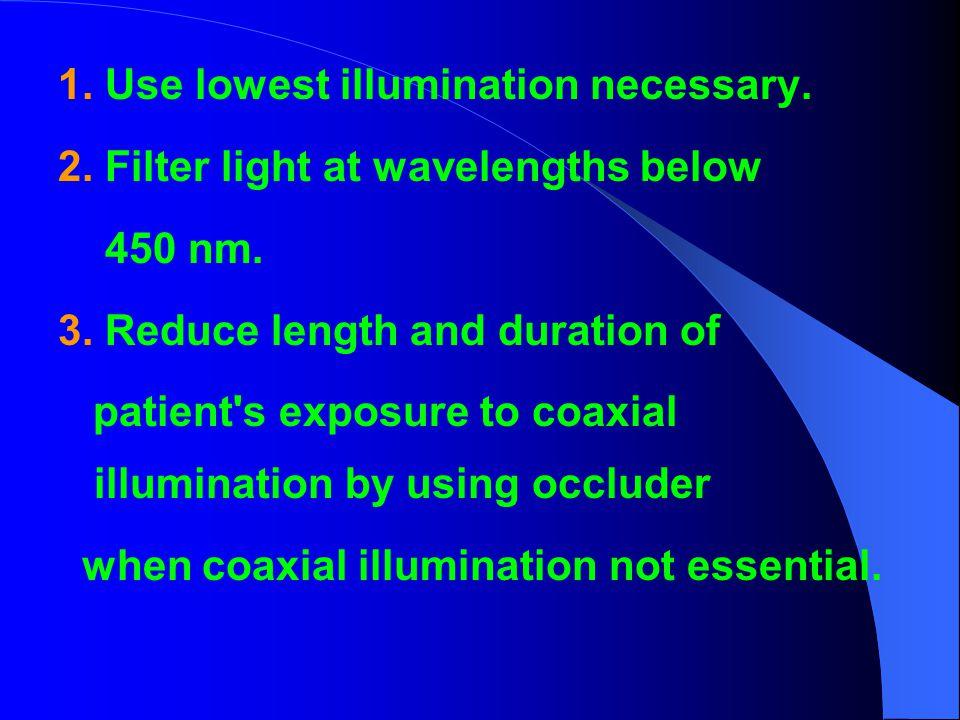 1. Use lowest illumination necessary.